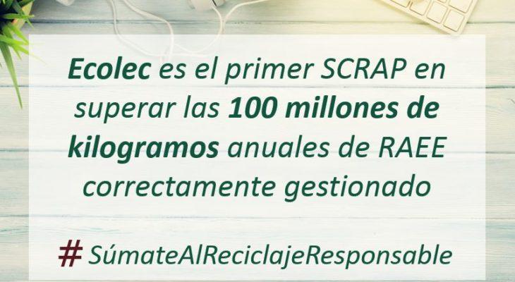 ECOLEC primer SCRAP en superar los 100 millones de kilogramos anuales de RAEE correctamente gestionados