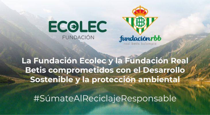 La Fundación ECOLEC y la Fundación Real Betis Balompié colaborarán para promover el desarrollo sostenible y la protección ambiental